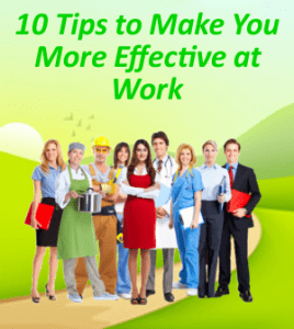 10 Tips to Make You More Effective at Work