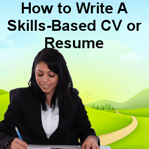 How to Write A Skills-Based CV or Resume