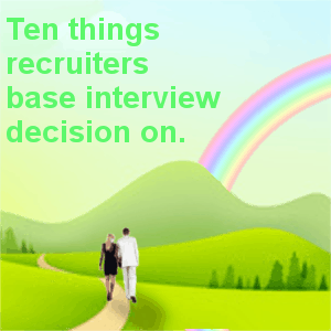 Ten things recruiters base interview decision on