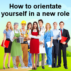How to orientate yourself in a new role