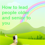How to lead people older and senior to you