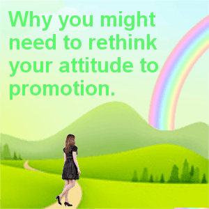 Why you might need to rethink your attitude to promotion