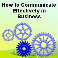 How to Communicate Effectively in Business