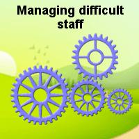 Managing difficult staff