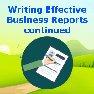 Writing Effective Business Reports continued