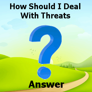 How Should I Deal With Threats Answer
