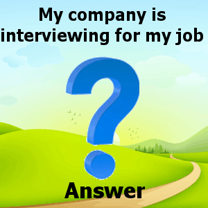My company is interviewing for my job answer