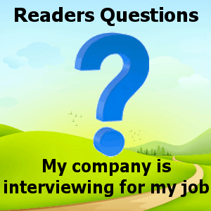 My company is interviewing for my job