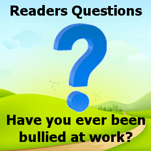 Have You Been Bullied at Work