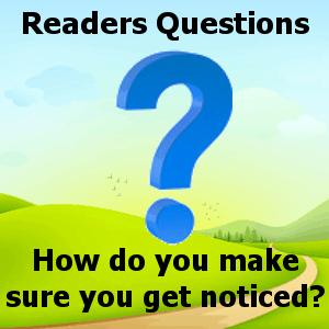 How do you make sure you get noticed