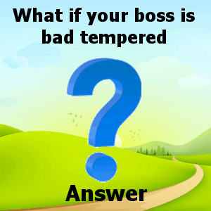 what-if-your-boss-is-bad-tempered-answer
