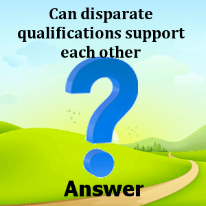 can-disparate-qualifications-support-each-other-answers