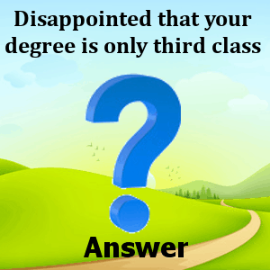 disappointed-that-your-degree-is-only-third-class-answers