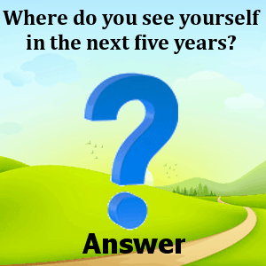 where-do-you-see-yourself-in-the-next-five-years-answers