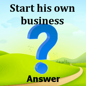 start-his-own-business-answers