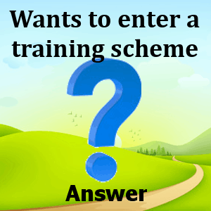wants-to-enter-a-training-scheme-answers