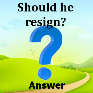 should-he-resign-answers
