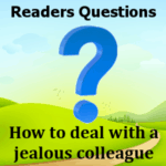 How to deal with a jealous colleague