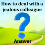 How to deal with a jealous colleague answer
