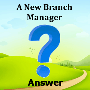 A branch new manager Answers