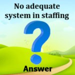 No adequate system in staffing Answers